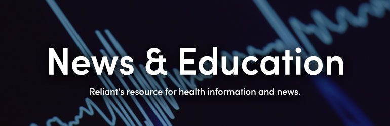 News & Education - A resource for health information and Reliant news.