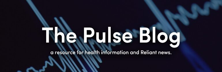 The Pulse Blog - A resource for health information and Reliant news.