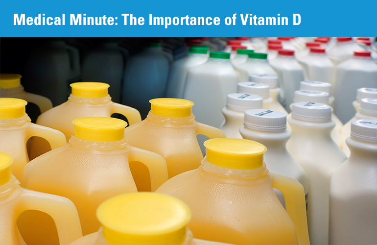 Medical Minute: The Importance of Vitamin D