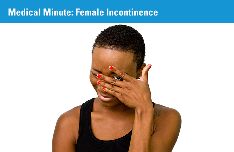 Medical Minute: Female Incontinence