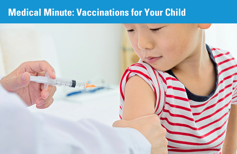 Medical Minute: Vaccinations for Your Child