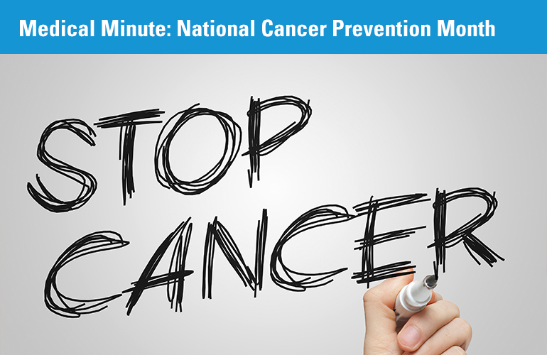 Medical Minute: National Cancer Prevention Month