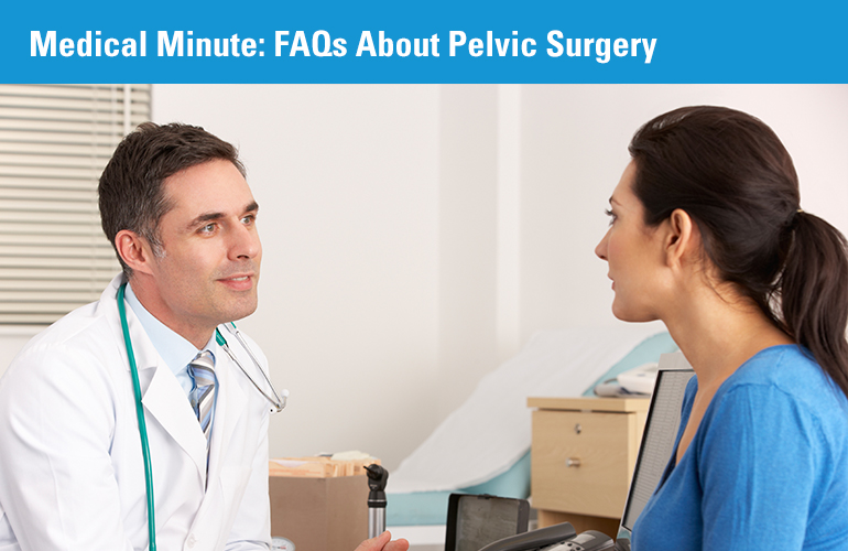 Medical Minute: FAQs About Pelvic Surgery
