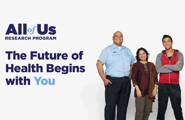 Join the All of Us Research Program and Help Advance the Future of Healthcare.