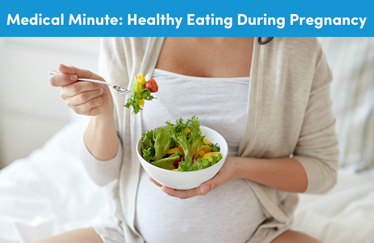 Medical Minute: Healthy Eating During Pregnancy