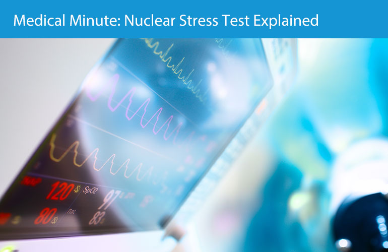 Medical Minute: Nuclear Stress Test Explained