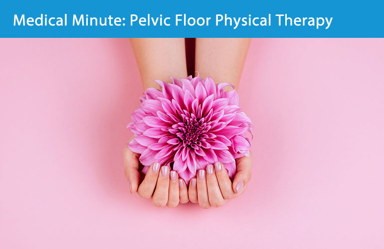 Medical Minute: Pelvic Floor Physical Therapy – What to Expect
