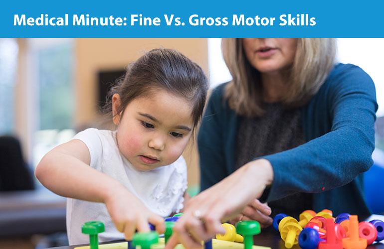 Medical Minute: Fine Vs. Gross Motor Skills