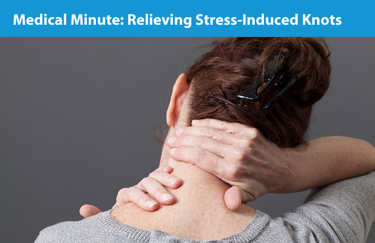 Medical Minute: Relieving Stress-Induced Knots